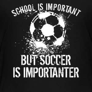 School Is Important But Soccer Is Importanter - Kids' Premium T-Shirt