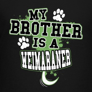 My Brother Is A Weimaraner - Kids' Premium T-Shirt