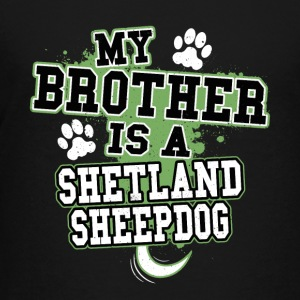 My Brother Is A Shetland Sheepdog - Kids' Premium T-Shirt