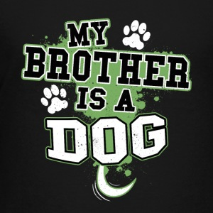 My Brother Is A Dog - Kids' Premium T-Shirt