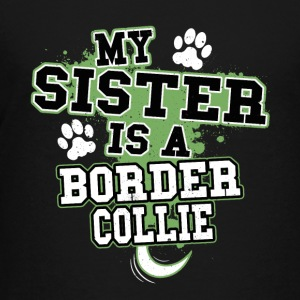 My Sister Is A Border Collie - Kids' Premium T-Shirt
