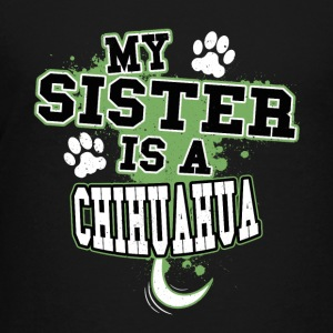 My Sister Is A Chihuahua - Kids' Premium T-Shirt