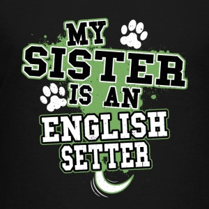 My Sister Is An English Setter - Kids' Premium T-Shirt