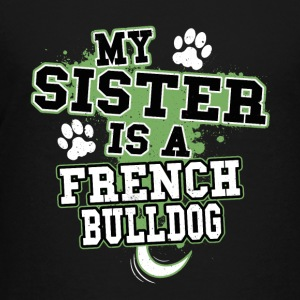 My Sister Is A French Bulldog - Kids' Premium T-Shirt