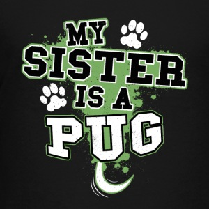 My Sister Is A Pug - Kids' Premium T-Shirt
