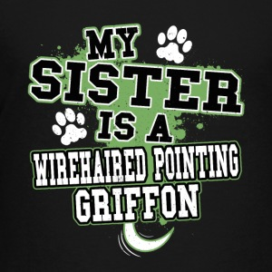 My Sister Is A Wirehaired Pointing Griffon - Kids' Premium T-Shirt