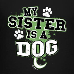 My Sister Is A Dog - Kids' Premium T-Shirt