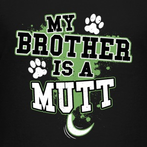 My Brother Is A Mutt - Kids' Premium T-Shirt