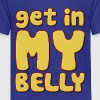 Get In My Belly Fat - Kids' Premium T-Shirt