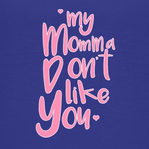 My momma dont like you - Kids' Premium T-Shirt
