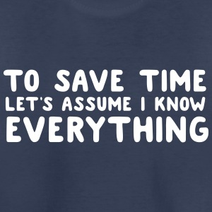 To Save Time Let's Assume I Know Everything