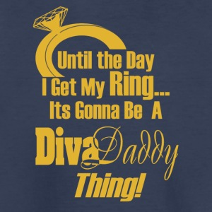 Untill...I get My Ring Its Gonna Be A Diva Daddy™ - Kids' Premium T-Shirt