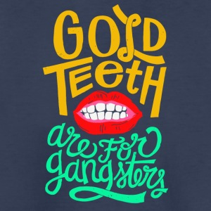 Gold Teeth are for gangsters - Kids' Premium T-Shirt