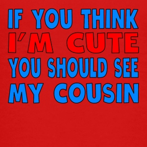 If You Think I'm Cute You Should See My Cousin - Kids' Premium T-Shirt