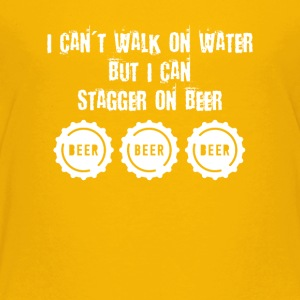 I Can't Walk on Water But I Can Stagger on Beer