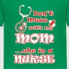 Don't Mess with my Mom...She is a Nurse - Kids' Premium T-Shirt