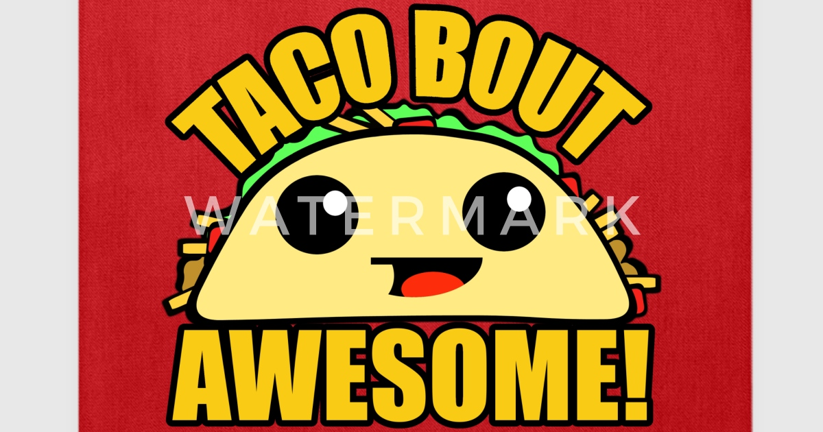Taco Bout Awesome By Biggerthanpluto Spreadshirt