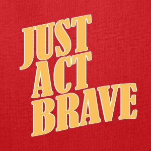 JUST ACT BRAVE - Tote Bag