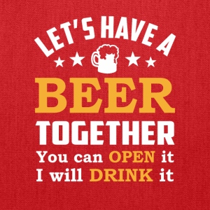 Lets Have Beer Together You Open I Drink It - Tote Bag