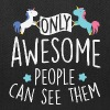 Unicorns: only awesome people can see them - Tote Bag
