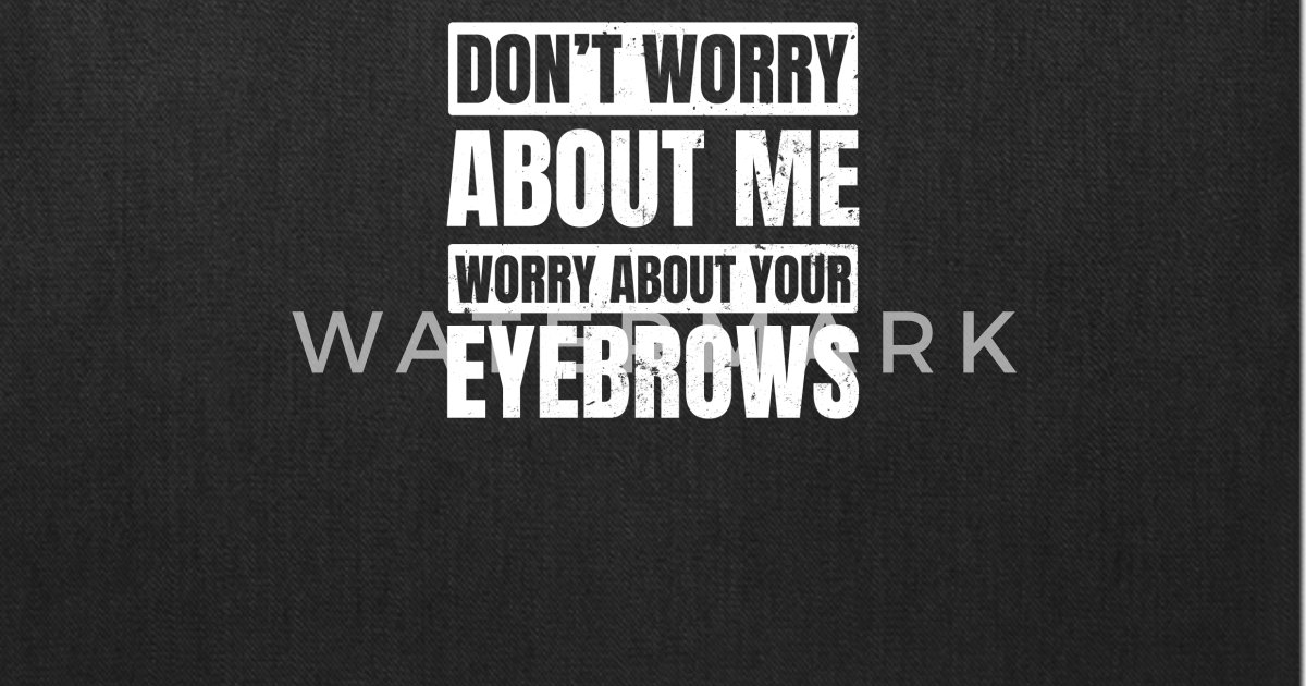 Makeup Quotes Worry About Your Eyebrows Gift Tote Bag Spreadshirt