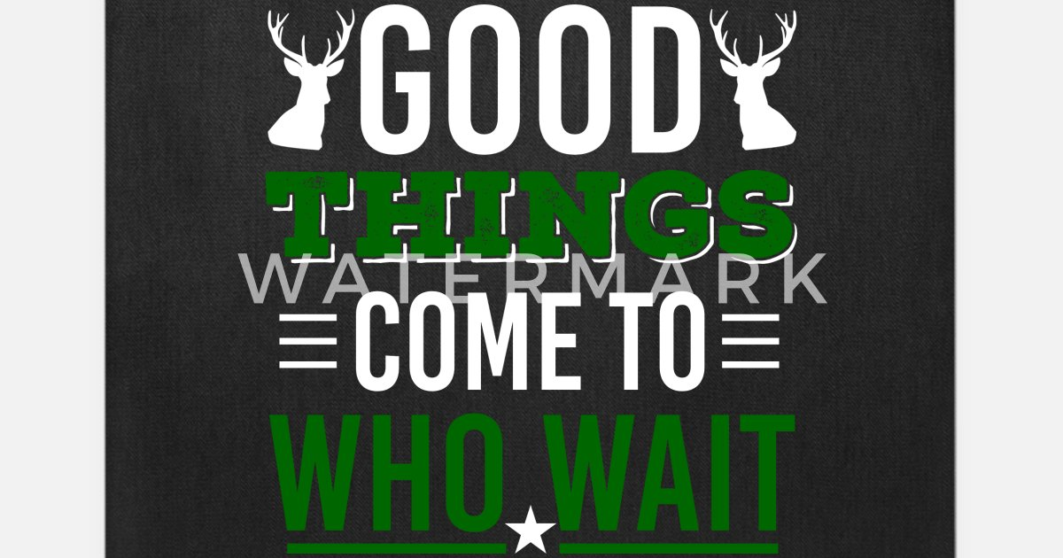 Hunting Shirt Good Things Come To Those Who Wait Tote Bag Spreadshirt