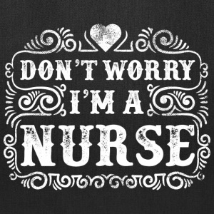 Don't Worry I am a Nurse - Tote Bag