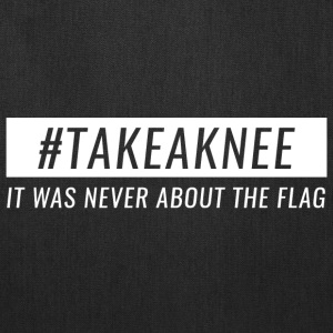 Take A Knee I Am With Kap Shirt Never About Flag 3 - Tote Bag