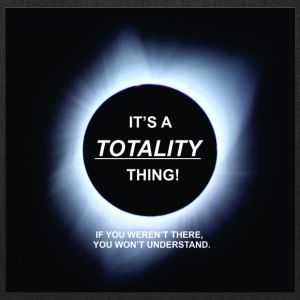 It's A Totality Thing - Tote Bag