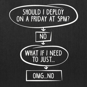 Should I Deploy On A Friday At 5 PM - Tote Bag
