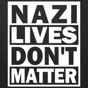 Nazi Lives Don't Matter - Tote Bag