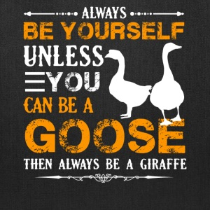Always Be A Goose Shirt - Tote Bag