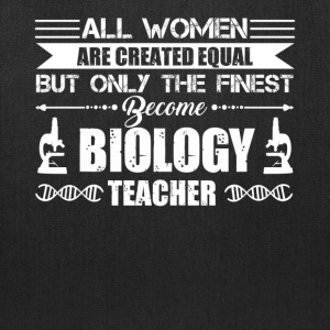 Finest Women Become Biology Teachers Shirt - Tote Bag