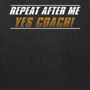 repeat after me yes coach - Tote Bag