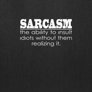 Sarcasm - The ability to insult Idiots - Tote Bag
