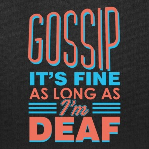 Gossip It's Fine As Long As I'm Deaf - Sarcastic - Tote Bag