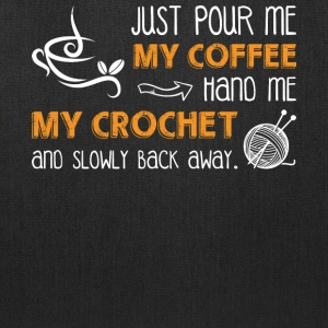 Just Pour Me My Coffee Hand Me My Crochet T Shirt - Tote Bag