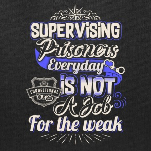 Supervising Prisoners Everyday Is Not A Job - Tote Bag