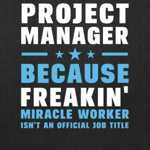 Project Manager Freaking Miracle Worker - Tote Bag