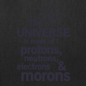 The Universe is Made of Protons neutrons electro - Tote Bag