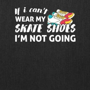 Skateboarding Cant Wear Skate Shoes Not Going - Tote Bag