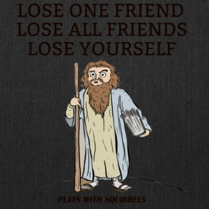LOSE ONE FRIEND LOSE ALL FRIENDS LOSE YOURSELF - Tote Bag