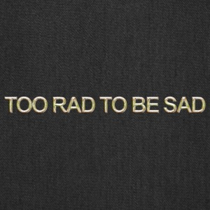 Too rad to be sad - Tote Bag