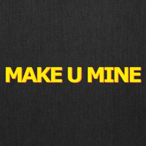 MAKE U MINE - Tote Bag