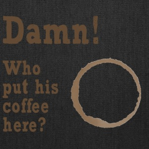 Damn! Who put his coffee here? - Tote Bag