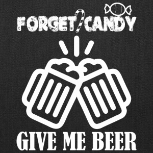 forget candy give me beer - Tote Bag