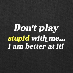 Don't Play Stupid With Me - Tote Bag