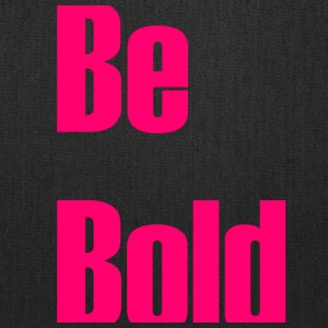 Be bold - Tote Bag