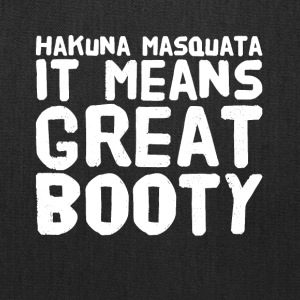 Hakuna masquata it means great booty - Tote Bag