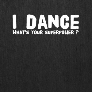 I dance what's your superpower - Tote Bag